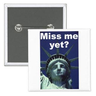 Miss me yet? (Liberty) Pin