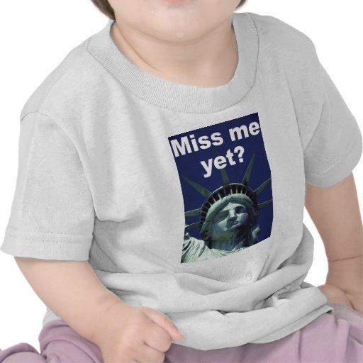 Miss me yet? (Liberty) Shirts