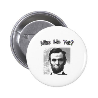 Miss Me Yet?  Lincoln 2 Inch Round Button
