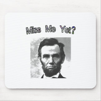 Miss Me Yet?  Lincoln Mouse Pad
