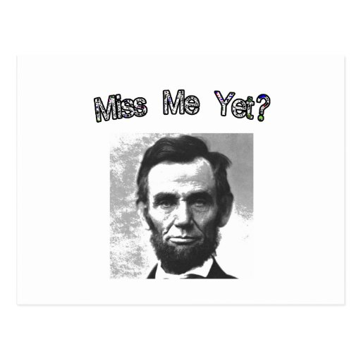 Miss Me Yet?  Lincoln Postcard