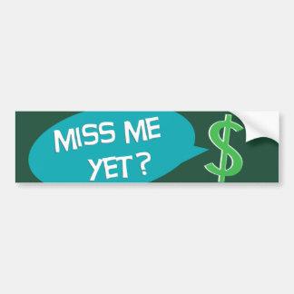 Miss Me Yet? Money Car Bumper Sticker