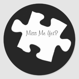 Miss Me Yet Puzzle Piece Stcikers Classic Round Sticker