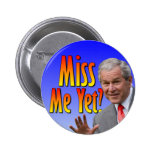 Miss Me Yet? Tea Party Favorate 2 Inch Round Button