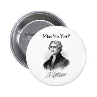 Miss Me Yet? (Thomas Jefferson) Button