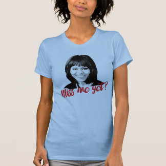 Miss Michelle Yet?  Miss Me Yet? T-Shirt