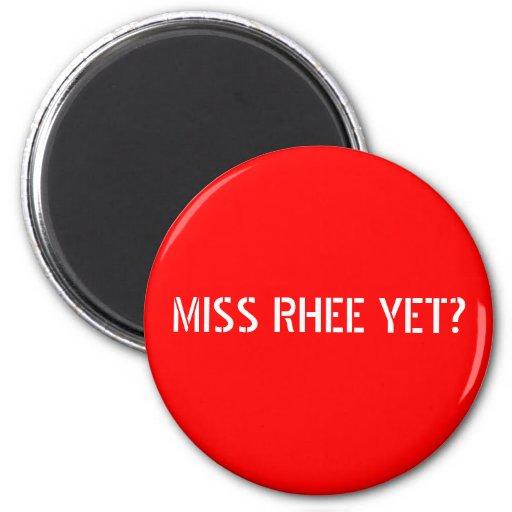 MISS RHEE YET? MAGNET
