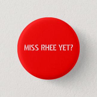 MISS RHEE YET? PINBACK BUTTON