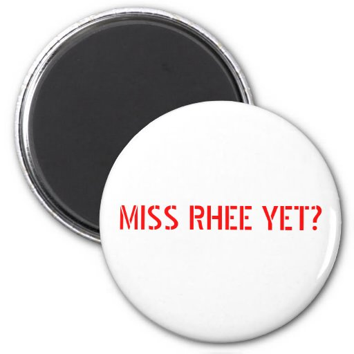 MISS RHEE YET? - Red Text w/White Background Fridge Magnets