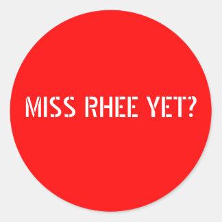MISS RHEE YET? - White text w/red background Classic Round Sticker
