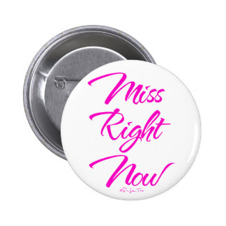 Miss Right Now 2 Inch Round Button