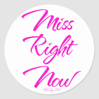 Miss Right Now Classic Round Sticker