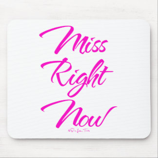 Miss Right Now Mouse Pad