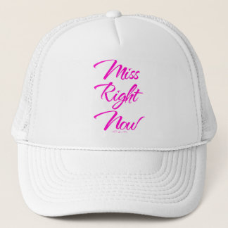 Miss Right Now Trucker Hat