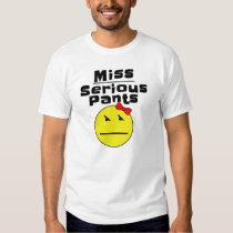 Miss Serious Pants Tee Shirt