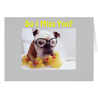 MISS U MORE THAN MY DUCKIE! CARD