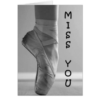 MISS YOU - BALLET STYLE CARD