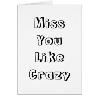 Miss You Like Crazy Card