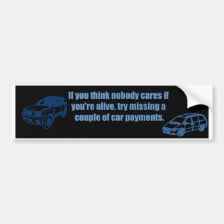 Miss Your Car Payment Bumper Sticker
