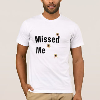 Missed Me Bullet Wounds T-Shirt