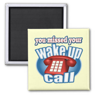 Missed Your Wake Up Call T-shirts Gifts 2 Inch Square Magnet