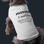 """Missing: 2 Testicles Dog Shirt<br><div class=""""desc"""">I literally laugh every time I read this one...  and I made it up.  Too good.</div>"""