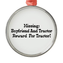 Missing Boyfriend And Tractor Reward For Tractor Metal Ornament