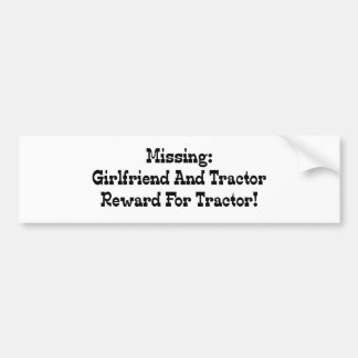 Missing Girlfriend And Tractor Reward For Tractor Car Bumper Sticker