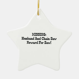 Missing Husband And Chainsaw Reward For Saw Ceramic Ornament