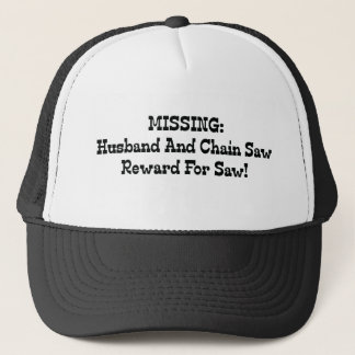 Missing Husband And Chainsaw Reward For Saw Trucker Hat