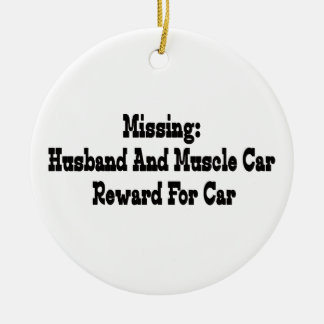 Missing Husband And Muscle Car Reward For Car Ceramic Ornament