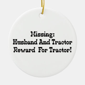 Missing Husband And Tractor Reward For Tractor Ceramic Ornament