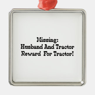 Missing Husband And Tractor Reward For Tractor Metal Ornament
