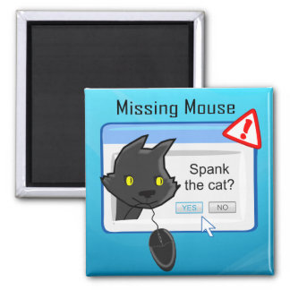 Missing Mouse? Spank the cat! 2 Inch Square Magnet