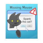 Missing Mouse? Spank the cat! Memo Pad