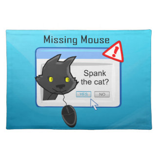 Missing Mouse? Spank the cat! Place Mats