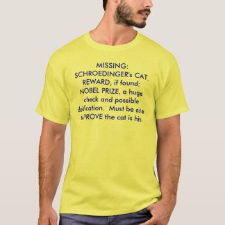 MISSING:  SCHROEDINGER's CAT.  REWARD, if found... T-Shirt