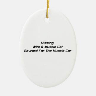 Missing Wife And Muscle Car Reward For Muscle Car Ceramic Ornament