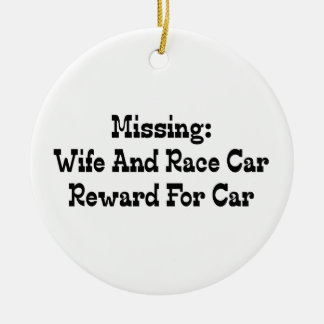 Missing Wife And Race Car Reward For Car Ceramic Ornament