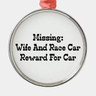 Missing Wife And Race Car Reward For Car Metal Ornament