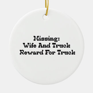 Missing Wife And Truck Reward For Truck Ceramic Ornament