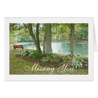 MISSING YOU card/LONELY BENCH BY POND AND GARDEN Card
