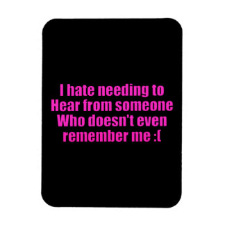 MISSING YOU I HATE NEEDING TO HEAR FROM SOMEONE WH MAGNET