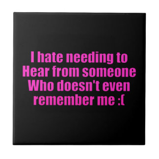 MISSING YOU I HATE NEEDING TO HEAR FROM SOMEONE WH SMALL SQUARE TILE