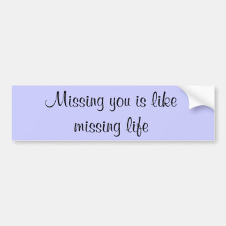 Missing you is like missing life bumper sticker