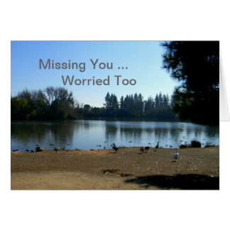 Missing You ... Worried Too Card