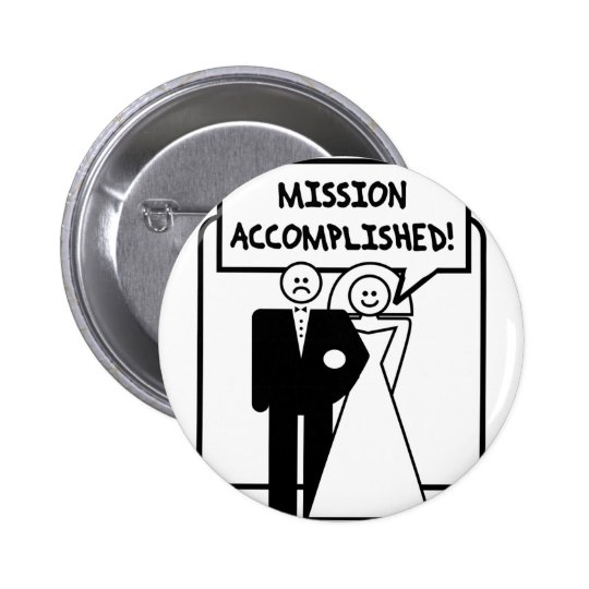 """""""Mission Accomplished"""" Marriage Pinback Button"""