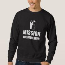Mission Accomplished Wedding Bride Groom Sweatshirt