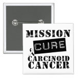 MISSION CURE Carcinoid Cancer Buttons