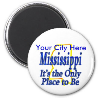 Mississippi  It's the Only Place to Be Magnet